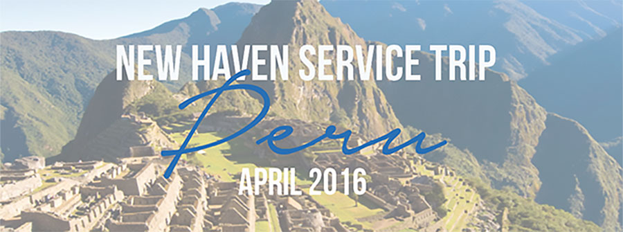 2016 Service Trips- Peru | New Haven Residential Treatment Center